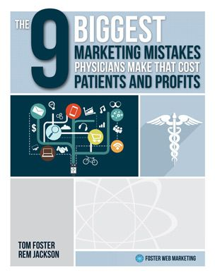 The 9 Biggest Marketing Mistakes Physicians Make That Cost Them Patients and Revenue