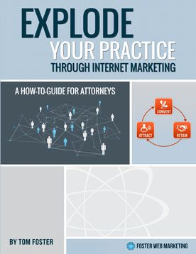 Explode Your Practice Through Internet Marketing: A How-to Guide for Attorneys